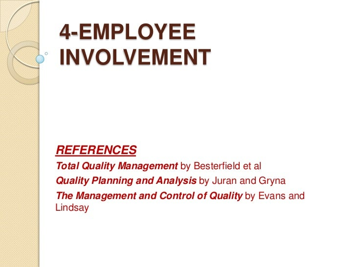 4-EMPLOYEEINVOLVEMENTREFERENCESTotal Quality Management by Besterfield et alQuality Planning and Analysis by Juran and Gry...