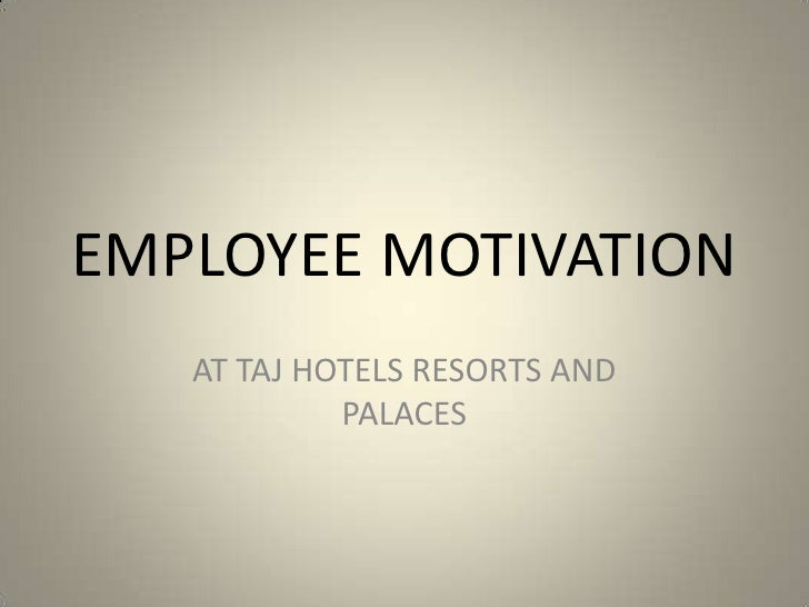 EMPLOYEE MOTIVATION<br />AT TAJ HOTELS RESORTS AND PALACES<br />