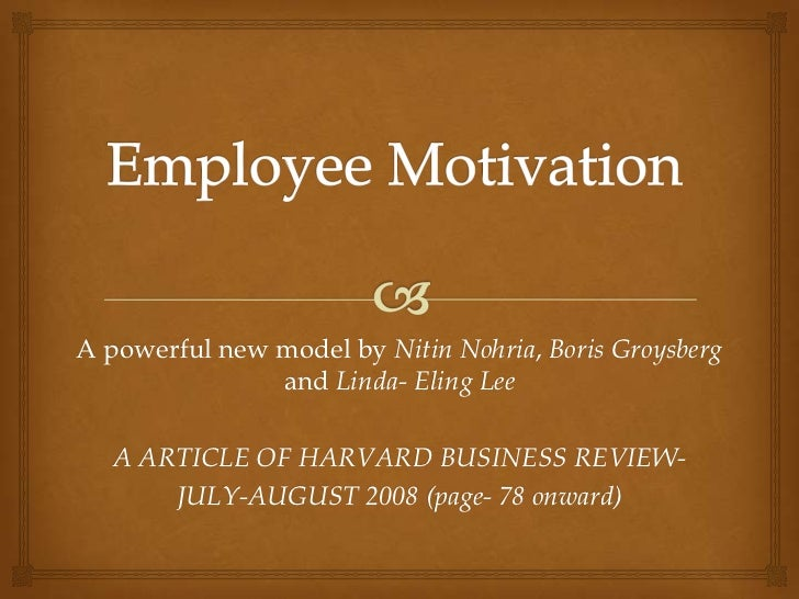 A powerful new model by Nitin Nohria, Boris Groysberg               and Linda- Eling Lee   A ARTICLE OF HARVARD BUSINESS R...
