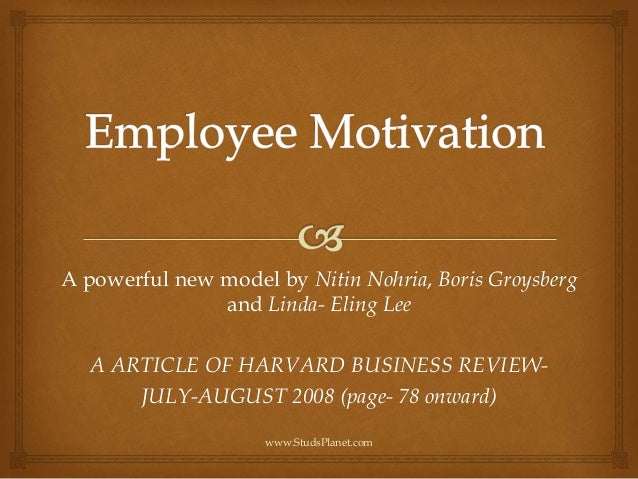 A powerful new model by Nitin Nohria, Boris Groysberg and Linda- Eling Lee A ARTICLE OF HARVARD BUSINESS REVIEW- JULY-AUGU...