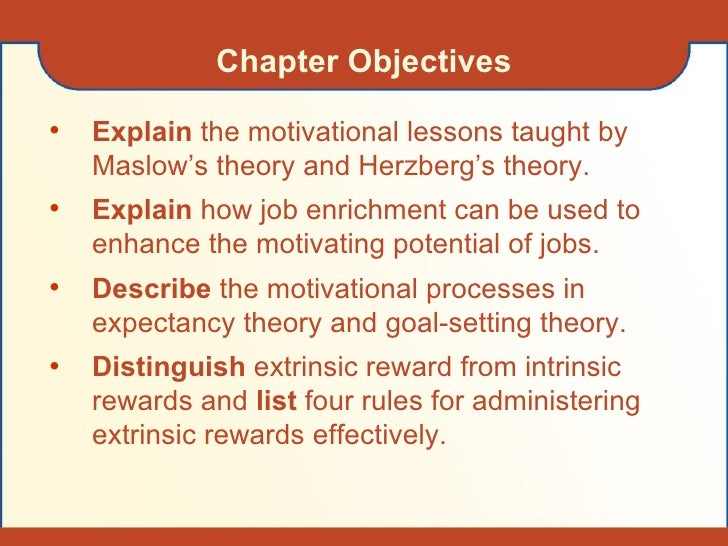 Chapter Objectives <ul><li>Explain  the motivational lessons taught by Maslow's theory and Herzberg's theory. </li></ul><u...