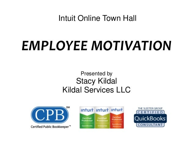 Intuit Online Town Hall EMPLOYEEMOTIVATION Presented by Stacy Kildal Kildal Services LLC