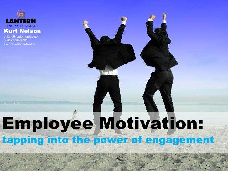 Kurt Nelson<br />e: kurt@lanterngroup.com<br />p: 612-396-6392<br />Twitter: whatmotivates<br />Employee Motivation:<br />...
