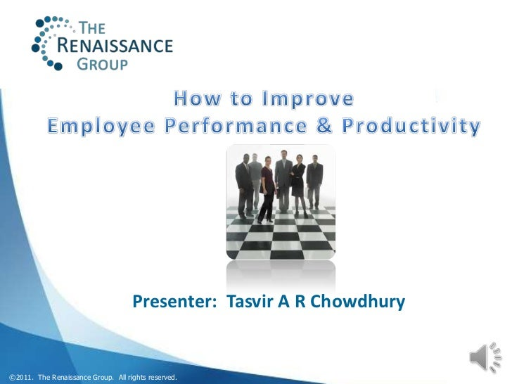 Presenter: Tasvir A R Chowdhury©2011. The Renaissance Group. All rights reserved.