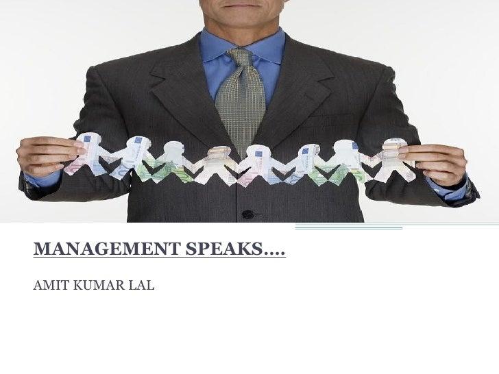 MANAGEMENT SPEAKS….  AMIT KUMAR LAL