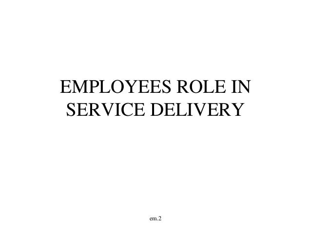 em.2 EMPLOYEES ROLE IN SERVICE DELIVERY