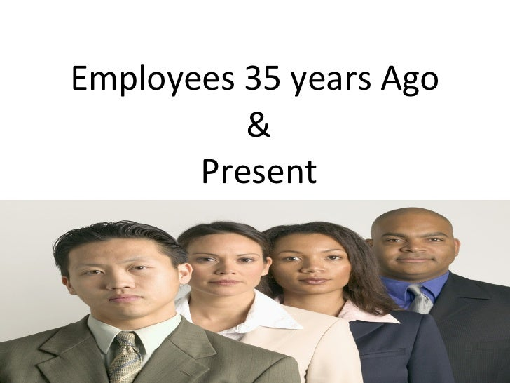 Employees 35 years Ago  &  Present