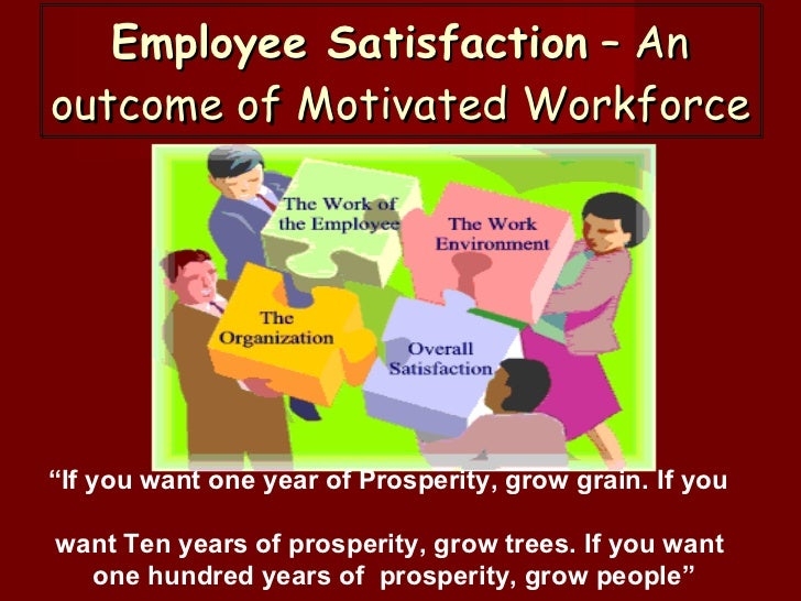 """Employee Satisfaction  – An outcome of Motivated Workforce """" If you want one year of Prosperity, grow grain. If you   want..."""