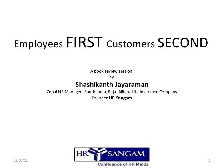 Employees  FIRST  Customers  SECOND A book review session  by  Shashikanth Jayaraman Zonal HR Manager -South India, Bajaj ...
