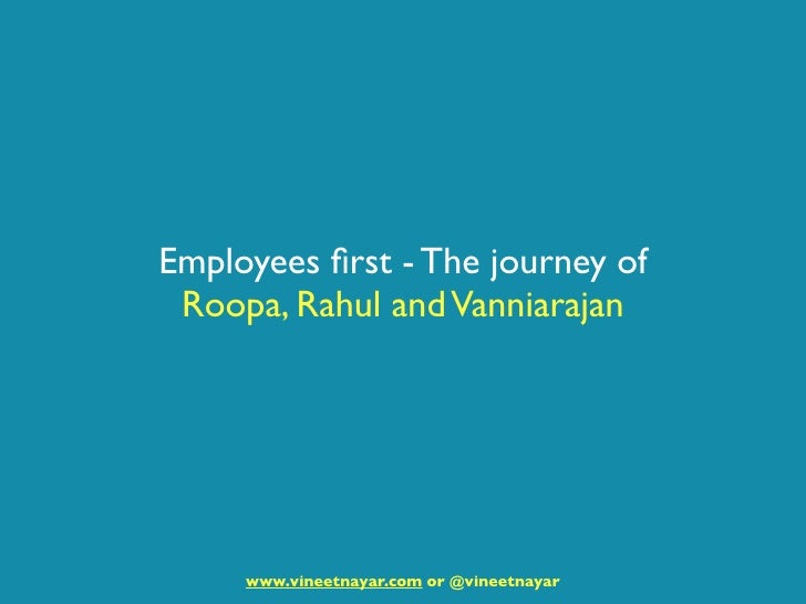Employees first - The journey of  Roopa, Rahul and Vanniarajan          www.vineetnayar.com or @vineetnayar