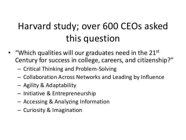 "Harvard study; over 600 CEOs asked this question • ""Which qualities will our graduates need in the 21st Century for succes..."