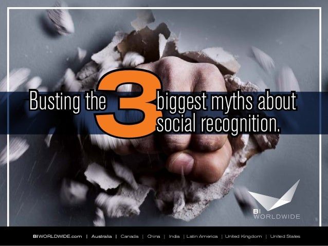 3  Busting the  biggest myths about social recognition.  BI WORLDWIDE.com | Australia | Canada | China | India | Latin Ame...
