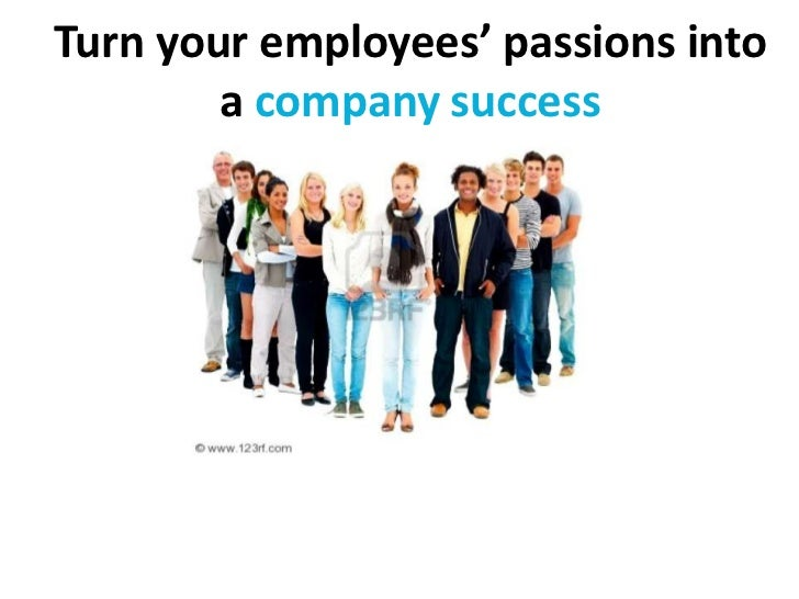 Turn your employees' passions into a company success<br />