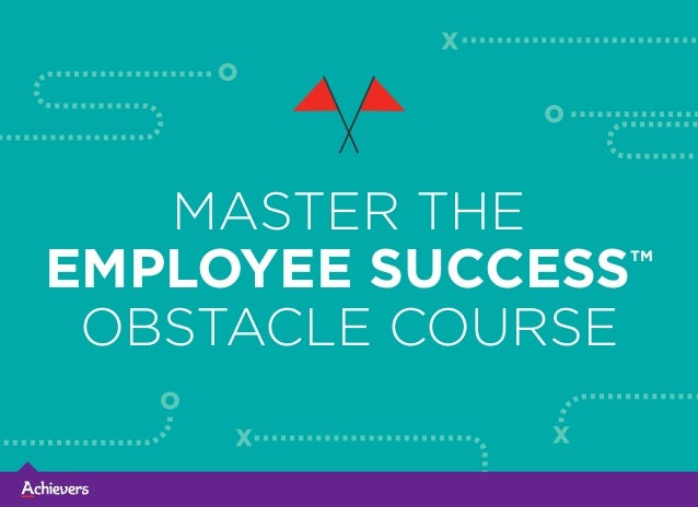 MASTER THE EMPLOYEE SUCCESSTM OBSTACLE COURSE