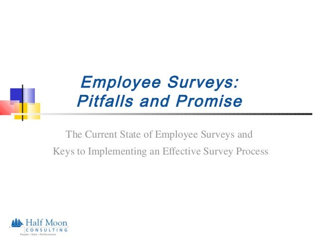 Employee Surveys: Pitfalls and Promise The Current State of Employee Surveys and Keys to Implementing an Effective Survey ...