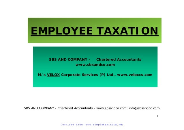 Download From :www.simpletaxindia.net Download From :www.simpletaxindia.net EMPLOYEE TAXATION SBS AND COMPANY - Chartered ...
