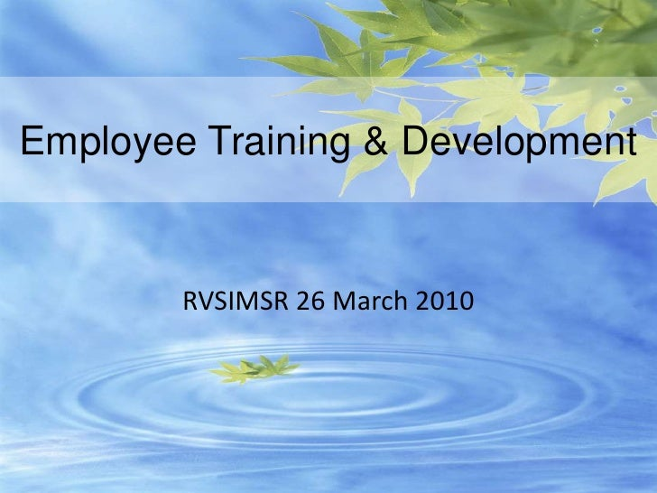 Employee Training & Development<br />RVSIMSR 26 March 2010<br />