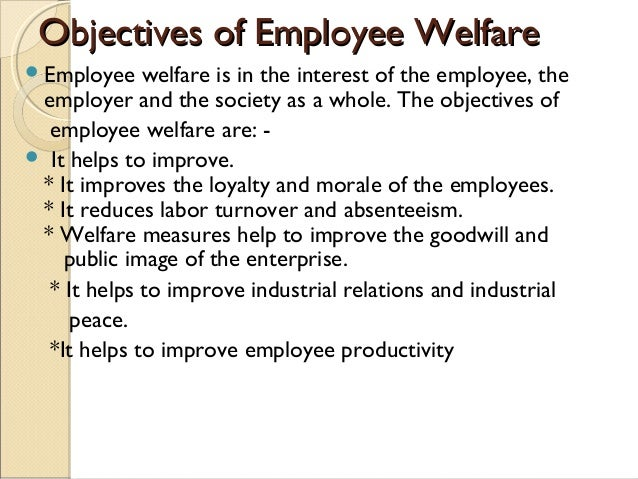 employee welfare measures To promote employee's welfare by providing welfare measures like  impact of employee welfare facilities on job satisfaction: a study with reference to.