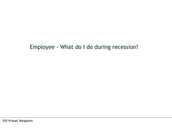 Employee - What do I do during recession? TGC Prasad, Bangalore