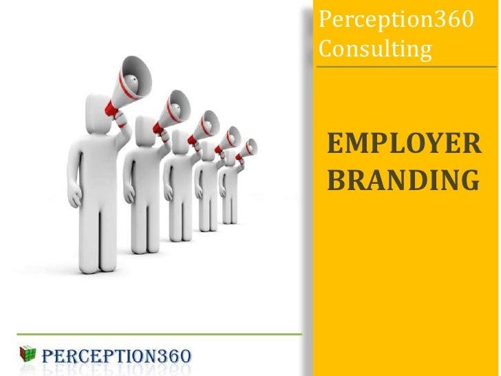 Perception360 Consulting<br />EMPLOYER BRANDING<br />