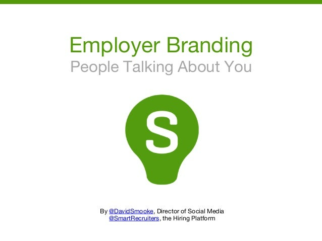Employer Branding People Talking About You By @DavidSmooke, Director of Social Media @SmartRecruiters, the Hiring Platform