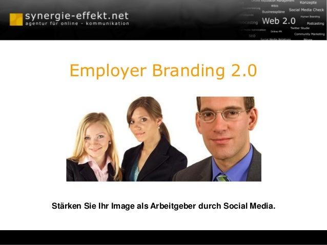 Employer Branding 2.0 Stärken Sie Ihr Image als Arbeitgeber durch Social Media.
