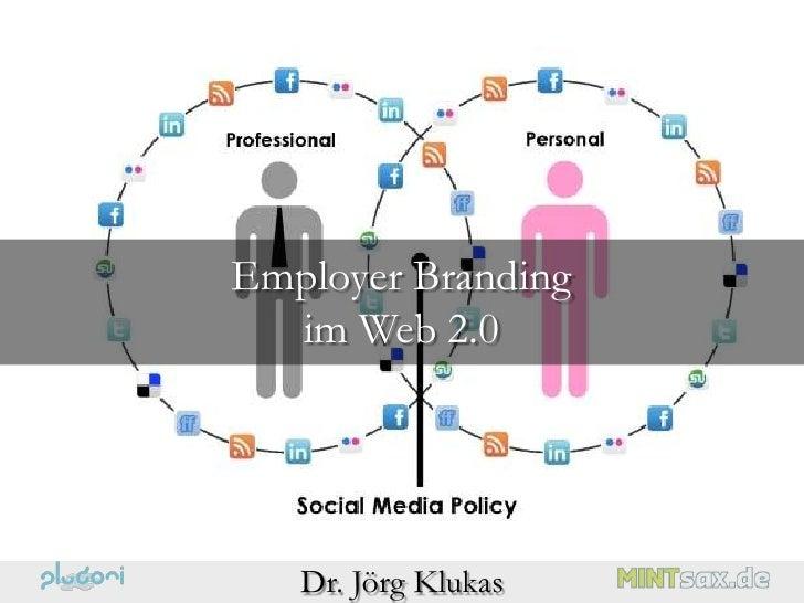 Employer Branding  im Web 2.0   Dr. Jörg Klukas