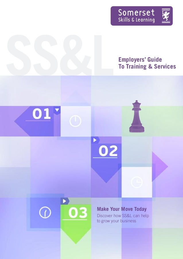 Employers' Guide To Training & Services Make Your Move Today Discover how SS&L can help to grow your business