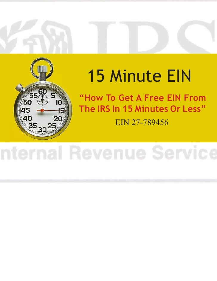 "15 Minute EIN ""How To Get A Free EIN From The IRS In 15 Minutes Or Less""         EIN 27-789456"