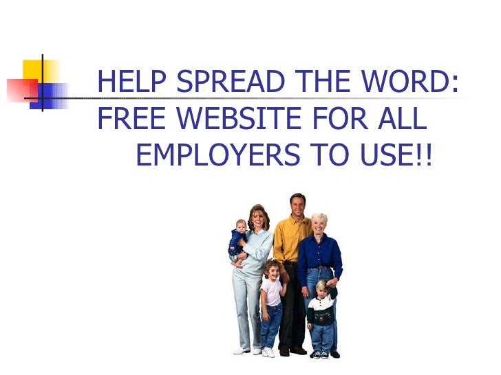 HELP SPREAD THE WORD:   FREE WEBSITE FOR ALL    EMPLOYERS TO USE!!