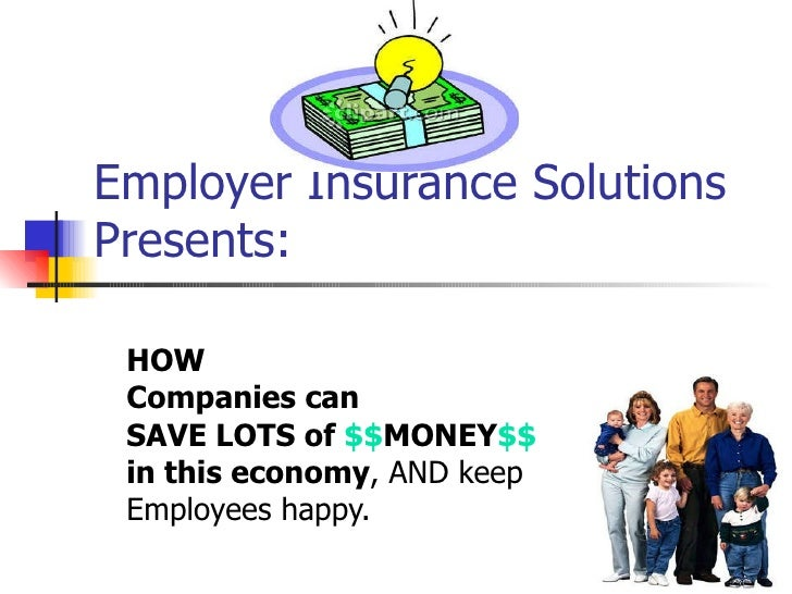 Employer Insurance Solutions Presents: HOW Companies can  SAVE LOTS of  $$ MONEY $$ in this economy.  Keep employees  happ...