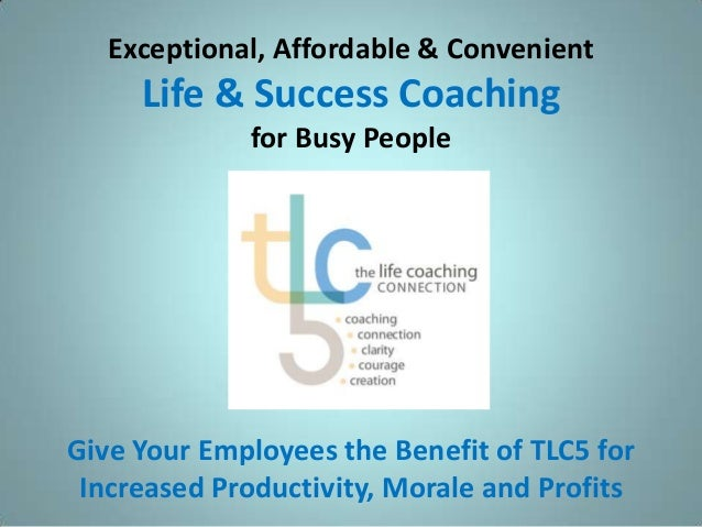 Exceptional, Affordable & Convenient     Life & Success Coaching             for Busy PeopleGive Your Employees the Benefi...