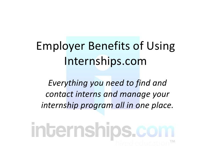 Employers<br />Everything you need to find and contact interns and manage your internship program all in one place.<br />