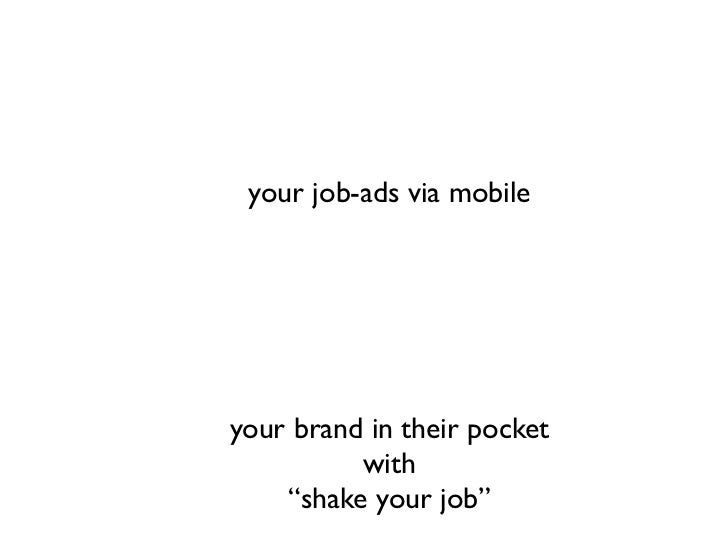 """your job-ads via mobile     your brand in their pocket           with     """"shake your job"""""""