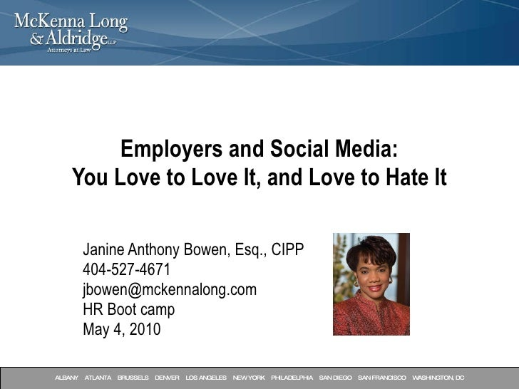 Employers and Social Media: You Love to Love It, and Love to Hate It Janine Anthony Bowen, Esq., CIPP 404-527-4671 [email_...