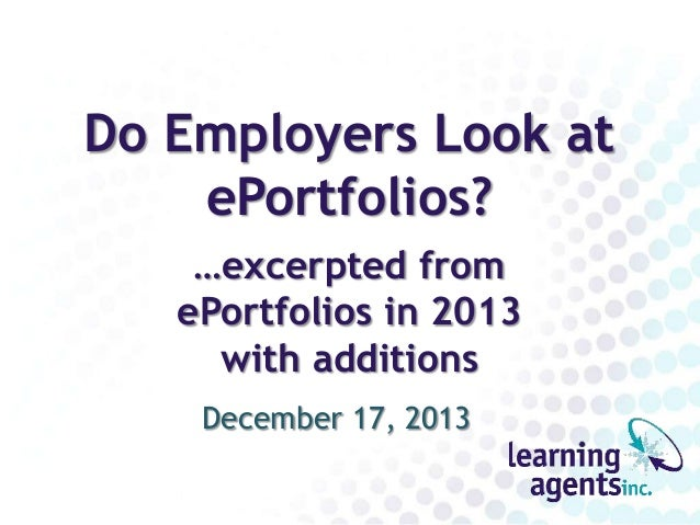 Do Employers Look at ePortfolios? …excerpted from ePortfolios in 2013 with additions December 17, 2013