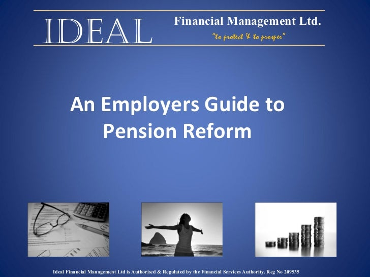 "Ideal An Employers Guide to Pension Reform Financial Management Ltd. "" to protect & to prosper"" Ideal Financial Management..."