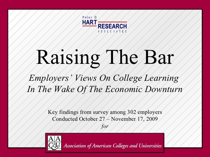 Raising The Bar Employers' Views On College Learning  In The Wake Of The Economic Downturn Key findings from survey among ...