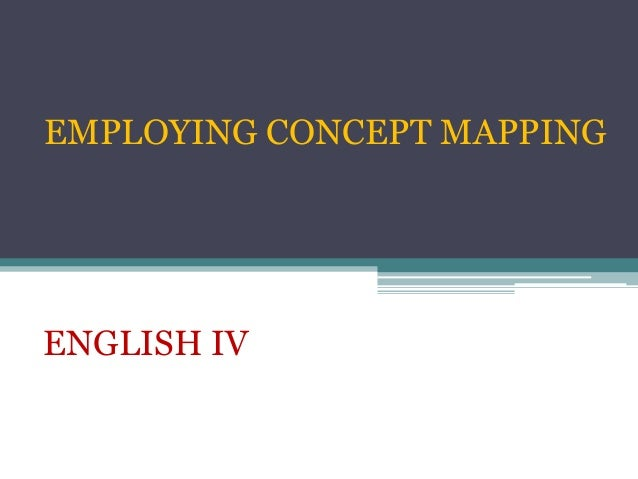 EMPLOYING CONCEPT MAPPING ENGLISH IV