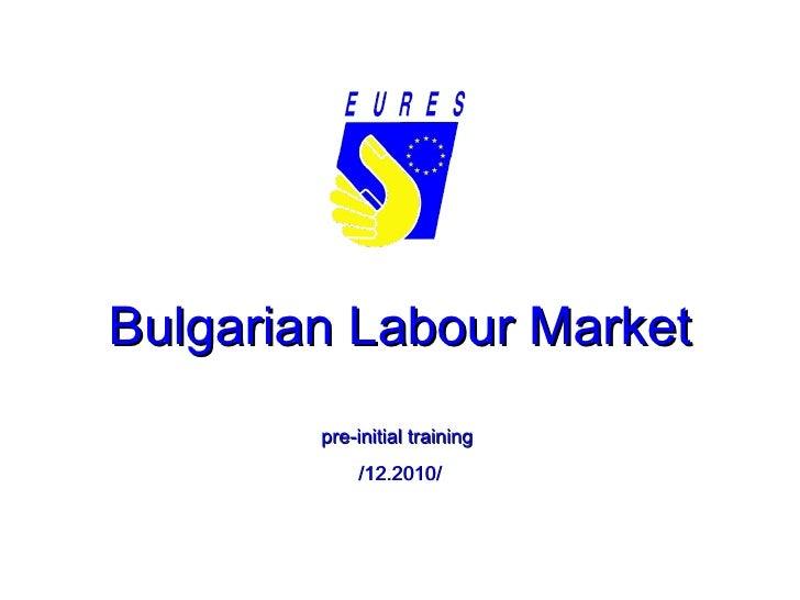 Bulgarian Labour Market pre-initial training   /12.2010/