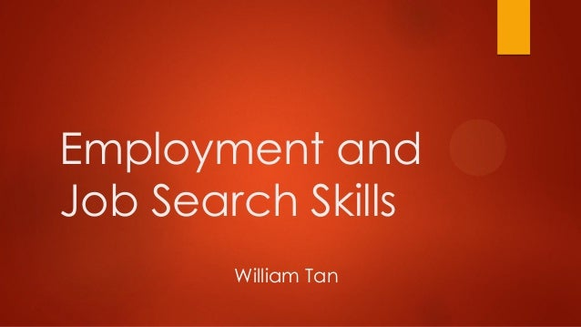 Employment and Job Search Skills William Tan