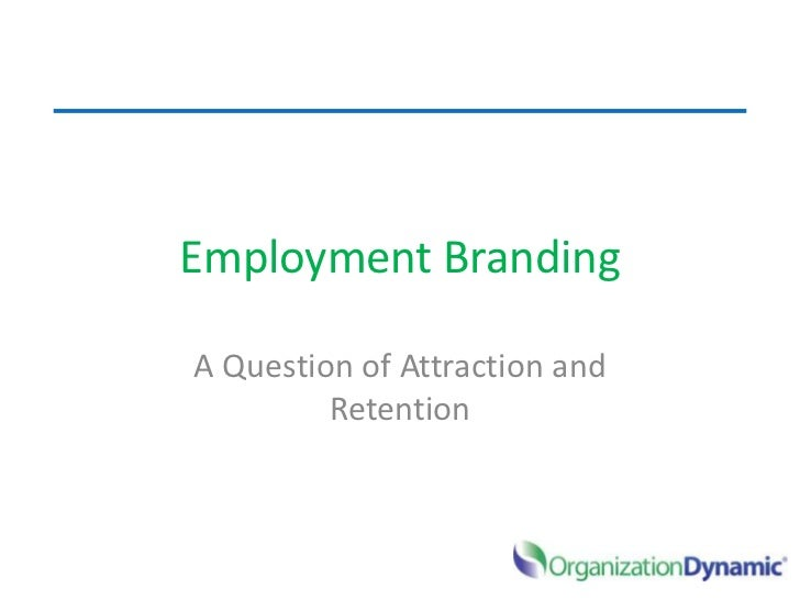 Employment Branding<br />A Question of Attraction and Retention<br />