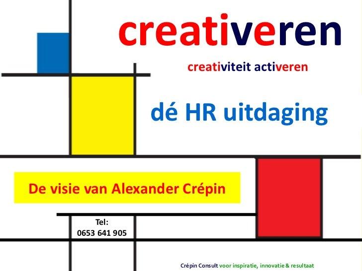 CREATIVEREN, creativiteit activeren, HR uitdaging in tijden van krimp - door Alexander Crepin