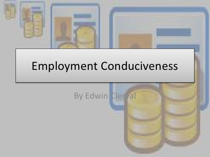 Employment Conduciveness<br />By Edwin Clerval<br />