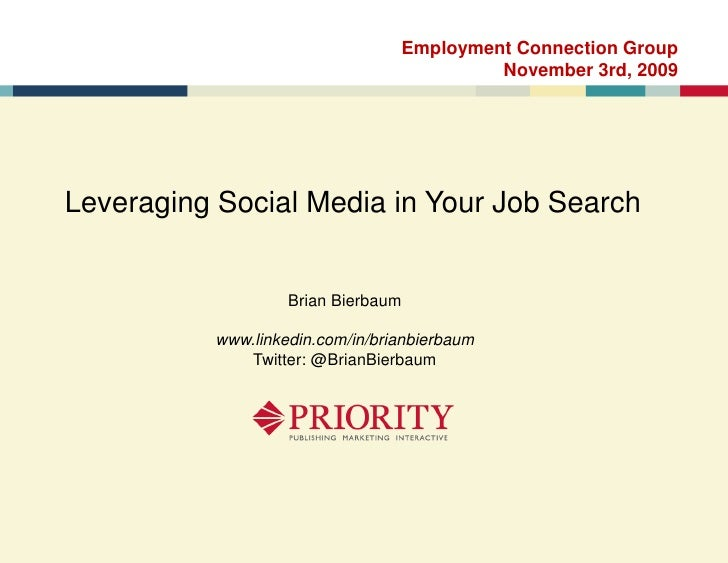 1<br />Employment Connection Group<br />November 3rd, 2009<br />Leveraging Social Media in Your Job Search<br />Brian Bier...
