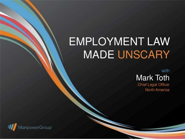 EMPLOYMENT LAW MADE UNSCARY with  Mark Toth Chief Legal Officer North America