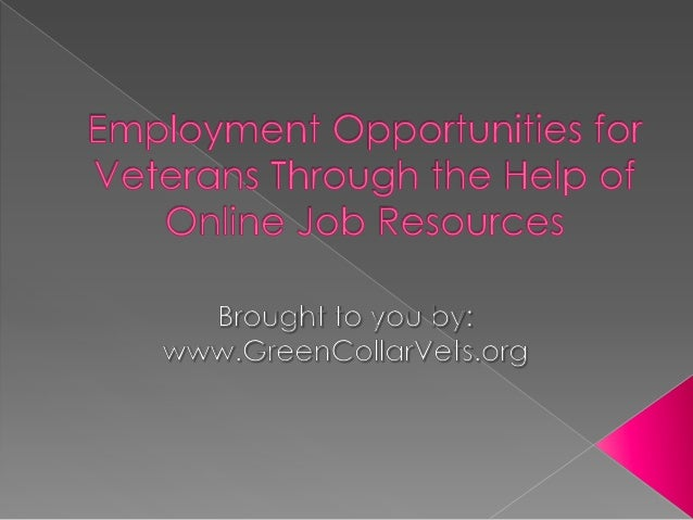 The number of employment opportunities forveterans has greatly increased in the past fewyears and a lot of veterans now ha...