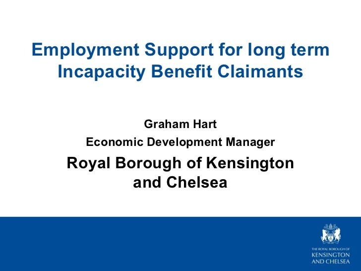 Employment Support for long term  Incapacity Benefit Claimants             Graham Hart     Economic Development Manager   ...