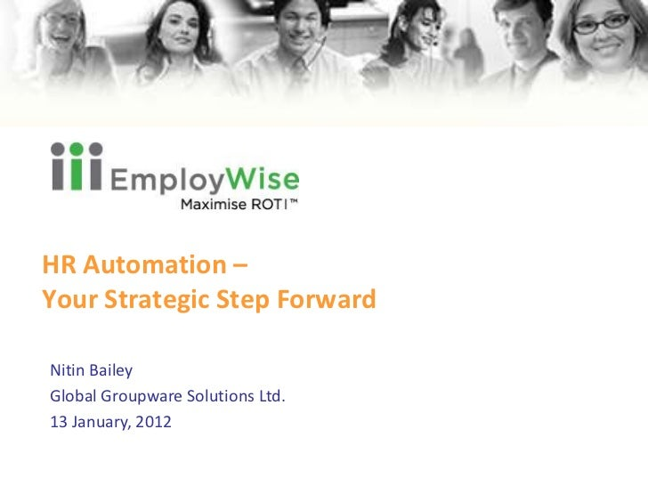HR Automation –Your Strategic Step ForwardNitin BaileyGlobal Groupware Solutions Ltd.13 January, 2012