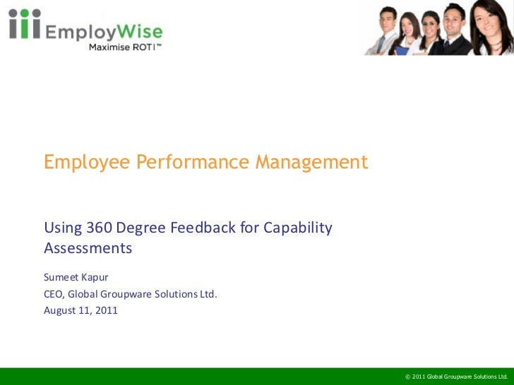 Employee Performance Management  Using 360 Degree Feedback for Capability Assessments Sumeet Kapur CEO, Global Groupware S...